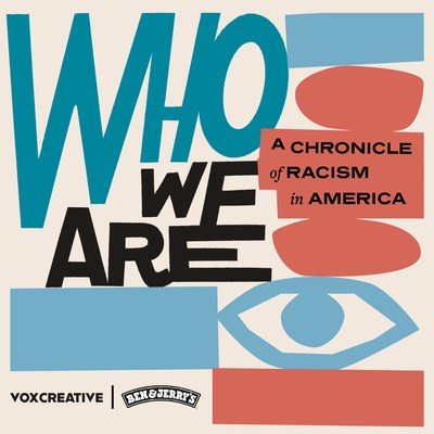 """Ben & Jerry's worked with Vox Media to produce """"Who We Are: A Chronicle of Racism in America."""" The podcast promises to unveil surprising facts about the history of racism in the US."""