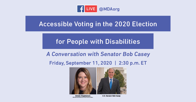 Join Senator Bob Casey in conversation with MDA's Kristin Stephenson on Facebook Live September 11 at 2:30pm, discussing accessible voting in the 2020 election.