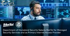 Department of Homeland Security Selects MetTel for Managed Security Services and as Primary Internet Access Provider
