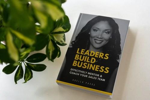 """Leaders Build Business"" by Adella Pasos Delivers Solid Advice on Building Leadership and Efficiencies in Sales Teams"