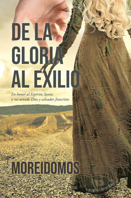 MOREIDOMOS's New Book De La Gloria Al Exilio, An Uplifting Story Of A Woman's Redemption From Exile In Life By The Grace And Mercy Of God