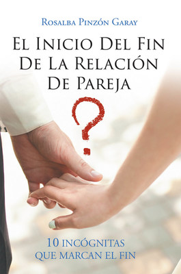 Rosalba Pinzón Garay's New Book El Inicio Del Fin De La Relación De Pareja, A Potent Account On Strengthening The Integrity Of Relationships Between Partners