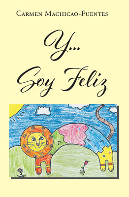 Carmen Machicao-Fuentes's new book Y…Soy Feliz, a profound account of the author's journey where faith brought happiness in his life