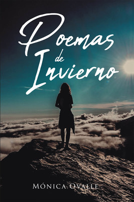 Mónica Ovalle's New Book Poemas De Invierno, An Exquisite Collection Of Poems On Humanity's Unbridled Emotions And Desires Of The Heart