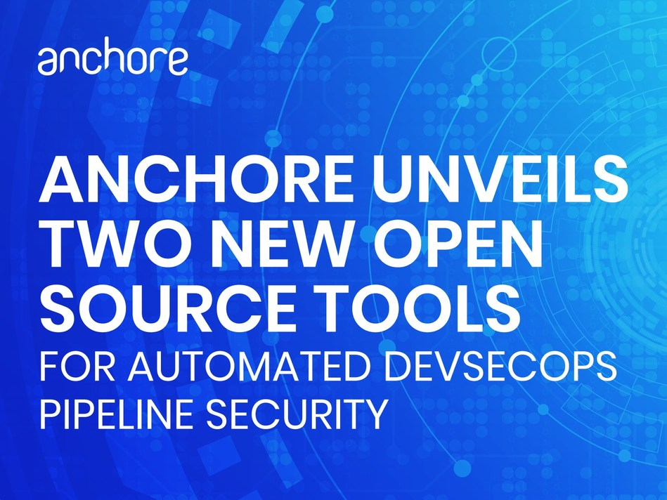 Anchore Unveils Two New Open Source Tools For Automated DevSecOps Pipeline Security