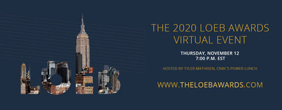 The 2020 Gerald Loeb Awards ceremony will be a live virtual event on Thursday, November 12, 2020. The Loeb Awards has partnered with Pixel Canvas to create a 3D virtual environment for event attendees to explore and view the live awards show. Tyler Mathisen, co-anchor of CNBC's Power Lunch, will host this year's show and announce the winning journalists and outlets for each competition category. Official invitation with registration and sponsorship information: http://www.theloebawards.com/.