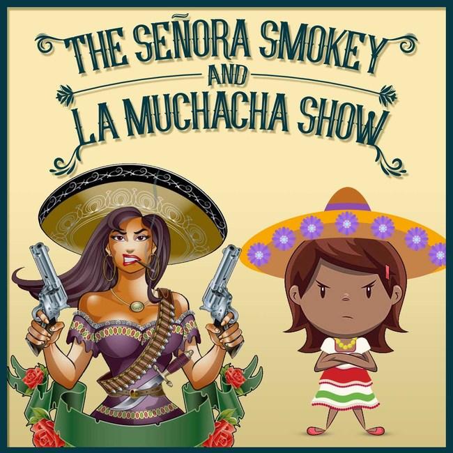 Senora Smokey and La Muchacha Show