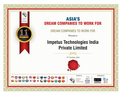 Award certificate Impetus Technologies (India) Pvt. Ltd., a software, products and services company focused on creating powerful and intelligent enterprises, has been recognized as Asia's Dream Companies to Work For 2020 for the 4th time in a row by the World HRD Congress.