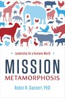 American Humane CEO Robin R. Ganzert's New Book: Mission Metamorphosis Available Now