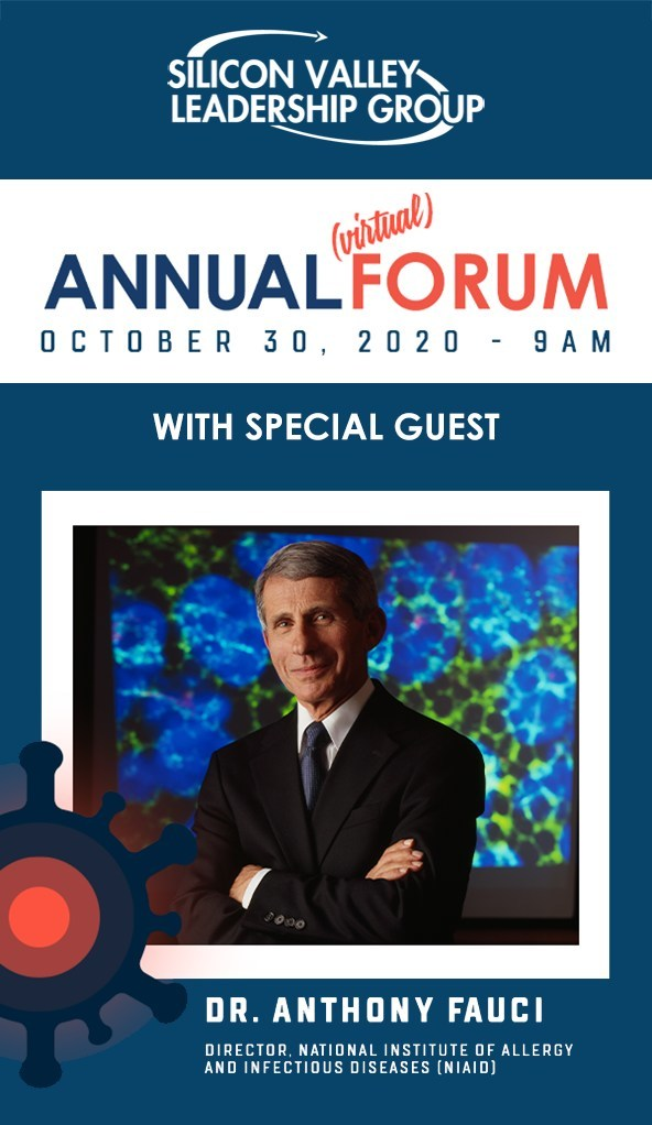 On October 30, Dr. Anthony Fauci, the nation's top infectious disease expert, will have a special conversation about Covid with Silicon Valley Leadership Group CEO Ahmad Thomas at their 24th Annual (Virtual) Forum. Following, he joins an expert panel with Santa Clara County Health Officer Dr. Sara Cody and COVID-19 Testing Officer Dr. Marty Fenstersheib for a discussion on COVID at the local, regional and state levels.