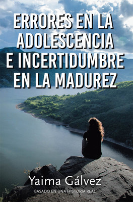 Yaima Gálvez's New Book Errores En La Adolescencia E Incertidumbre En La Madurez, A Gripping Tale Of A Woman's Heartrending Moments Of Abuse And Toil In Love And Life