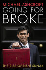 Going For Broke: The Rise Of Rishi Sunak - New Publication By Lord Ashcroft