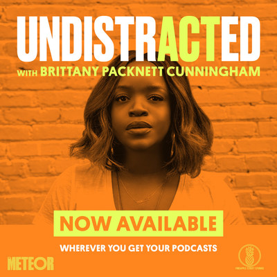 Brittany Packnett Cunningham is hosting and executive producing The Meteor's new weekly news podcast UNDISTRACTED in partnership with Pineapple Street Studios. UNDISTRACTED is