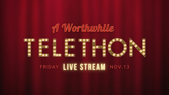 Live stream the telethon on Friday, November 13, 2020 at 7 pm at worthwhilewear.org