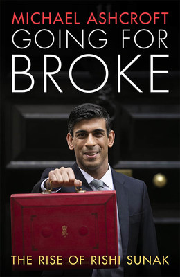 Author Michael Ashcroft Book, Going for Broke: The Rise of Rishi Sunak