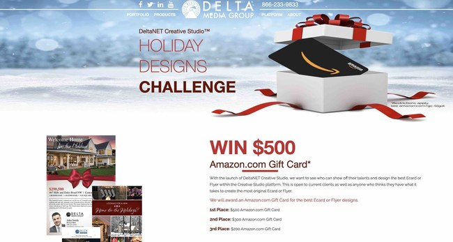 Delta Media is launching its new Creative Studio with a design contest: $1,000 total in Amazon.com Gift Cards for the best original Ecard or flyer built with Creative Studio. Agents with access to Creative Studio can enter multiple designs. Any agent can enter as Delta Media is offering a 30-day free trial of DeltaNET 6 with Creative Studio. See https://www.deltamediagroup.com/cs-design-contest