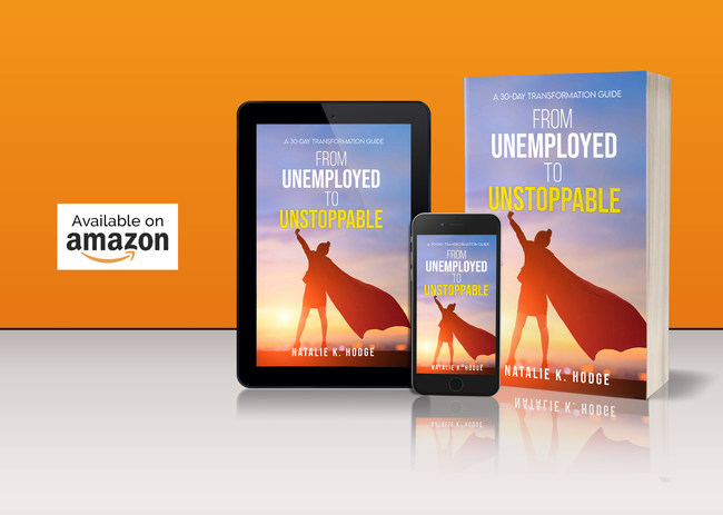 Natalie K. Hodge's new book: From Unemployed to Unstoppable now available on Amazon.com