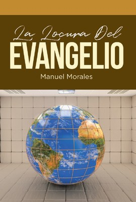 Manuel Morales's new book La Verdadera Locura del Evangelio, an intriguing narrative that unveils the deception of religion and theism in enslaving humanity