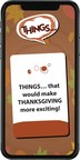 The THINGS... Mobile App Helps Families Laugh and Play Together Remotely This Thanksgiving!
