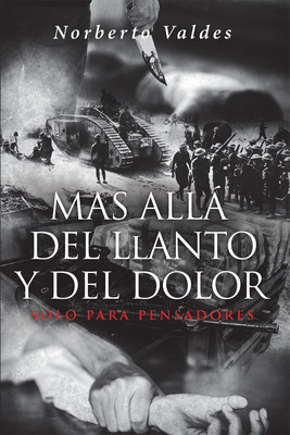Norberto Valdes's new book Mas Allá del Llanto y del Dolor, a compelling account that instills philosophical insights on vindicating optimism amid trying times