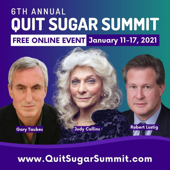 Speakers at the 6th Annual Quit Sugar Summit include Gary Taubes, Judy Collins and Robert Lustig.