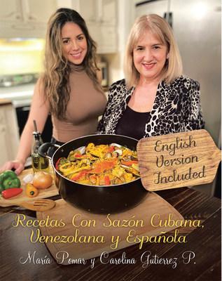Maria Pomar y Carolina Gutierrez P.'s new book Recetas Con Sazón Cubana, Venezolana y Española, a collection of delectable original recipes that truly fills the appetite