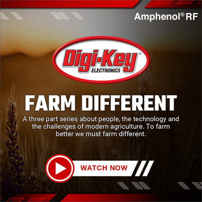 "Digi-Key is introducing ""Farm Different,"" a three-part video series on smart agriculture, with Supplyframe and Amphenol RF"