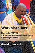Workplace Jazz: How to Improvise - 9 Steps to Creating High-Performing Agile Project Team