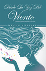 Daylin Villiers's new book Desde la Voz del Viento, a heartwarming compendium of poems that reveal the whispers of the wind to the human heart