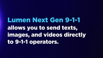 Lumen Next Gen 9-1-1 allows you to send texts, images, and videos directly to 9-1-1 operators.