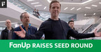 FanUp Raises Seed Round With All-Star Investors, Allowing Friends ...