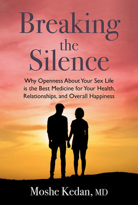 Breaking the Silence: Why Opening Up About Your Sex Life Is the Best Medicine for Your Health, Relationships, and Overall Happiness by Moshe Kedan, MD