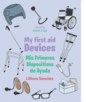 Lilliana Sanchez's new book My First Aid Devices: Mis Primeros Dispositivos de Ayuda, an educative tome that helps parents and educators in teaching their children effectively
