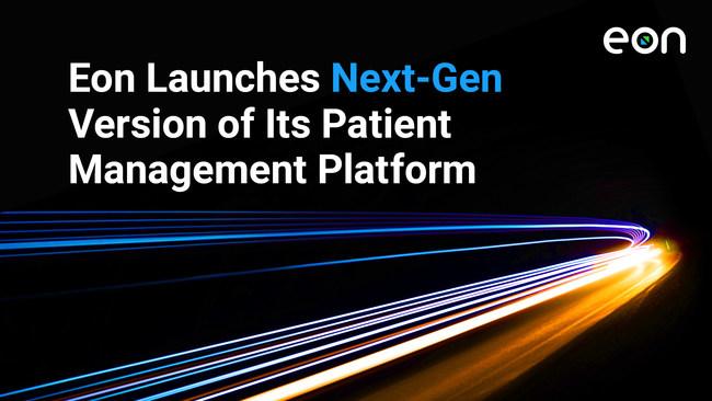 Eon Launches Next-Gen Version of Its Patient Management Platform