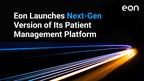 Eon Launches Next-Gen Version of Its Patient Management Platform...