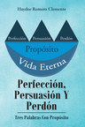 Haydee Romero Clemente's new book Perfección, Persuasión y Perdón, is a tome that guides individuals toward spiritual redemption through the saving knowledge of Christ