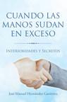 El nuevo libro de José Manuel Hernández Gutiérrez, Cuando las manos sudan en exceso. Interioridades y Secretos, interesantes recomendaciones sobre la hiperhidrosis palmar