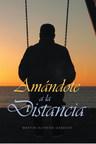 El nuevo libro de Martin Alfredo Garache, Amándote a la Distancia, un hermoso poemario donde el tiempo y la distancia no tiene cabida.