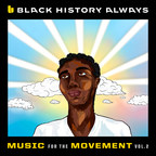 """Black History Always - Music For The Movement Vol. 2"" Set For..."