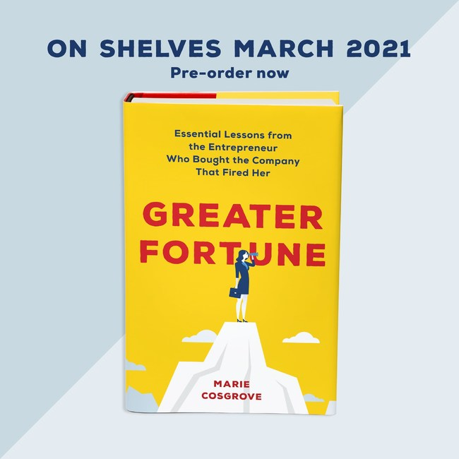 Greater Fortune: Essential Lessons from the Entrepreneur Who Bought the Company That Fired Her is both an inspirational story and a road map to a better life. It's filled with hard-won wisdom and practical strategies that will help you make the most of the greatness that is within you already. (PRNewsfoto/Marie Cosgrove)
