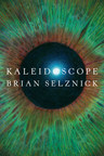 Scholastic To Publish Kaleidoscope, A New Novel By #1 New York Times Bestselling Author And Caldecott Medalist Brian Selznick On September 21, 2021