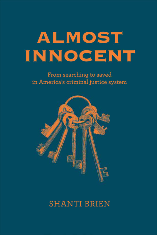 "Cover image of ""Almost Innocent: From Searching to Saved in America's Criminal Justice System"" by Shanti Brien. Courtesy of Amplify Publishing."