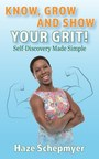 The Gritty Guru Releases Exciting New Guide On How To Navigate Any Obstacle In Her Innovative Book, Know, Grow and Show Your GRIT!