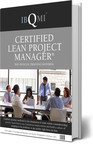 IBQMI® Highlights CERTIFIED LEAN PROJECT MANAGER® Certification as Gold-Standard Foundational Program for Increased Organizational Productivity and Cost Control
