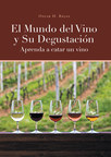 Oscar H. Rojas's New Book El Mundo Del Vino Y Su Degustación, A Well-Conceived Book About The Luxury And Benefits Of Wine For Ordinary Citizens