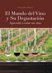 El Nuevo Libro De Oscar H. Rojas, El Mundo Del Vino Y Su Degustación Aprenda A Catar Un Vino, Una Obra Indispensable Para Los Amantes Del Vino