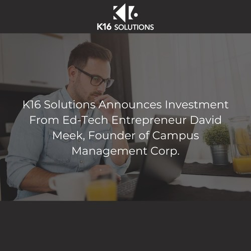 K16 Solutions Announces Strategic Investment From Ed-Tech Entrepreneur David Meek, Founder of Campus Management Corp.