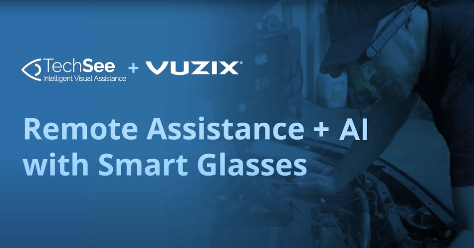Vuzix and TechSee combined platform solution will support field service, manufacturing, insurance and consumer electronics industries.