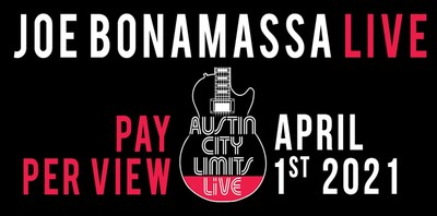 TONIGHT! ONE NIGHT ONLY! A SPECTACULAR RARE PERFORMANCE IN BLUES HISTORY GUITAR HERO JOE BONAMASSA PERFORMS FROM LEGENDARY AUSTIN CITY LIMITS LIVE FOR GLOBAL LIVESTREAM PAY PER VIEW EVENT