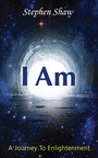 Globally Renowned Mystic, Spiritual Teacher and Author Stephen Shaw Gives Free Access to Internationally Bestselling Book - 'I Am' - as Part of His Legacy of Love